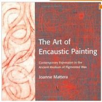 The Art of Encaustic Painting by Joanne Mattera.