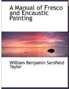 A Manual of Fresco and Encaustic Painting by W.B.S. Taylor